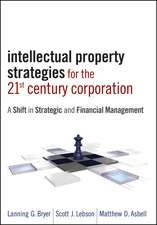 Intellectual Property Strategies for the 21st Century Corporation: A Shift in Strategic and Financial Management