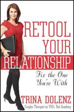 Retool Your Relationship:  Fix the One You're with
