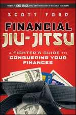 Financial Jiu–Jitsu: A Fighter′s Guide to Conquering Your Finances