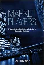 Market Players: A Guide to the Institutions in Today′s Financial Markets