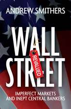 Wall Street Revalued: Imperfect Markets and Inept Central Bankers
