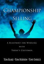 Championship Selling: A Blueprint for Winning With Today′s Customer