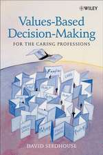 Values–Based Decision–Making for the Caring Professions