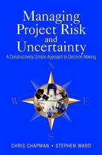 Managing Project Risk and Uncertainty: A Constructively Simple Approach to Decision Making