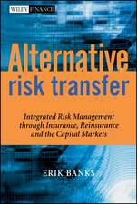 Alternative Risk Transfer: Integrated Risk Management through Insurance, Reinsurance, and the Capital Markets
