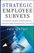 Strategic Employee Surveys: Evidence–based Guidelines for Driving Organizational Success
