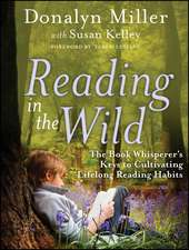 Reading in the Wild: The Book Whisperer′s Keys to Cultivating Lifelong Reading Habits