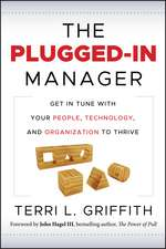 The Plugged–In Manager: Get in Tune with Your People, Technology, and Organization to Thrive