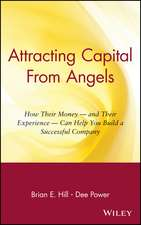 Attracting Capital From Angels: How Their Money – and Their Experience – Can Help You Build a Successful Company