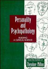 Personality and Psychopathology: Building a Clinical Science: Selected Papers of Theodore Millon