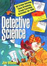 Detective Science: 40 Crime–Solving, Case–Breaking, Crook–Catching Activities for Kids