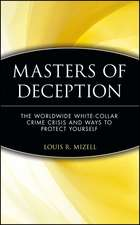 Masters of Deception: The Worldwide White–Collar Crime Crisis and Ways to Protect Yourself