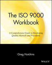 The ISO 9000 Workbook: A Comprehensive Guide to Developing Quality Manuals and Procedures