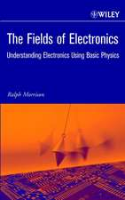 The Fields of Electronics: Understanding Electronics Using Basic Physics