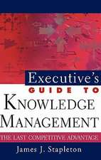 Executive′s Guide to Knowledge Management: The Last Competitive Advantage