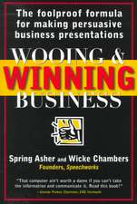 Wooing and Winning Business: The Foolproof Formula for Making Persuasive Business Presentations