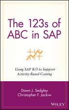 The 123s of ABC in SAP: Using SAP R/3 to Support Activity–Based Costing
