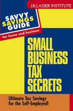 Small Business Tax Secrets: Ultimate Tax Savings for the Self–Employed!