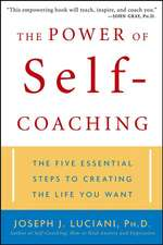 The Power of Self–Coaching: The Five Essential Steps to Creating the Life You Want
