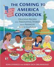 The Coming to America Cookbook: Delicious Recipes and Fascinating Stories from America′s Many Cultures