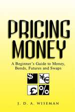 Pricing Money: A Beginner′s Guide to Money, Bonds, Futures and Swaps