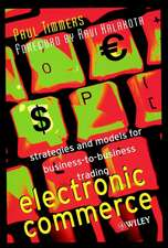 Electronic Commerce: Strategies and Models for Business–to–Business Trading