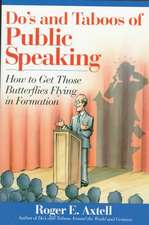 Do′s and Taboos of Public Speaking: How to Get Those Butterflies Flying in Formation
