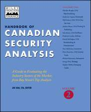 Handbook of Canadian Security Analysis: A Guide to Evaluating the Industry Sectors of the Market, from Bay Street′s Top Analysts Volume 2