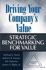 Driving Your Company′s Value: Strategic Benchmarking for Value