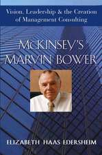 McKinsey′s Marvin Bower: Vision, Leadership, and the Creation of Management Consulting