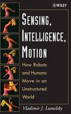 Sensing, Intelligence, Motion: How Robots and Humans Move in an Unstructured World