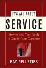 It′s All About Service: How to Lead Your People to Care for Your Customers