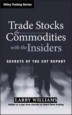Trade Stocks and Commodities with the Insiders: Secrets of the COT Report