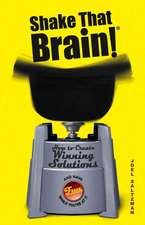 Shake That Brain: How to Create Winning Solutions and Have Fun While You′re At It