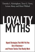 Loyalty Myths: Hyped Strategies That Will Put You Out of Business –– and Proven Tactics That Really Work