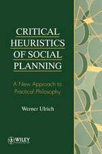 Critical Heuristics of Social Planning: A New Approach to Practical Philosophy