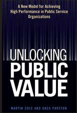 Unlocking Public Value: A New Model For Achieving High Performance In Public Service Organizations