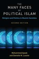 The Many Faces of Political Islam, Second Edition: Religion and Politics in Muslim Societies