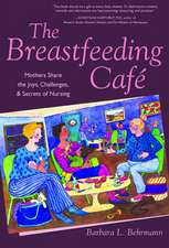The Breastfeeding Café: Mothers Share the Joys, Challenges, and Secrets of Nursing