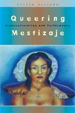 Queering Mestizaje: Transculturation and Performance