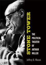 Stone Tower: The Political Theater of Arthur Miller