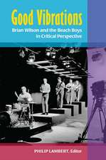 Good Vibrations: Brian Wilson and the Beach Boys in Critical Perspective