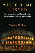 While Rome Burned: Fire, Leadership, and Urban Disaster in the Roman Cultural Imagination