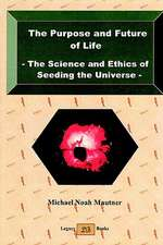 The Purpose and Future of Life - The Science and Ethics of Seeding the Universe