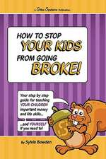 How to Stop Your Kids from Going Broke!:  How to Bring Out Your Inner Tiger When You Need It Most