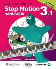 Stop Motion Handbook 3.1 Using GarageBand and Istopmotion:  Quite Simply the Best Book in the World for Learning How to Make Stop Motion Movies