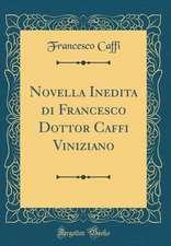 Novella Inedita Di Francesco Dottor Caffi Viniziano (Classic Reprint)