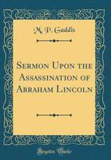 Sermon Upon the Assassination of Abraham Lincoln (Classic Reprint)