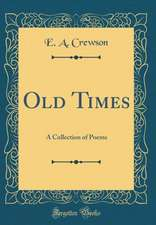 Old Times: A Collection of Poems (Classic Reprint)