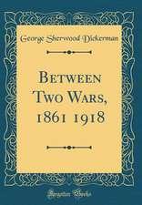 Between Two Wars, 1861 1918 (Classic Reprint)